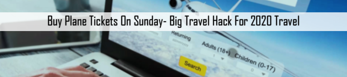 Buy Plane Tickets On Sunday- Big Travel Hack For 2020 Travel