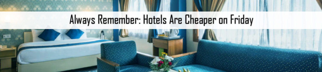 Always Remember: Hotels Are Cheaper on Friday