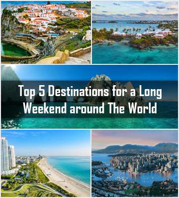 Top 5 Destinations for a Long Weekend around The World
